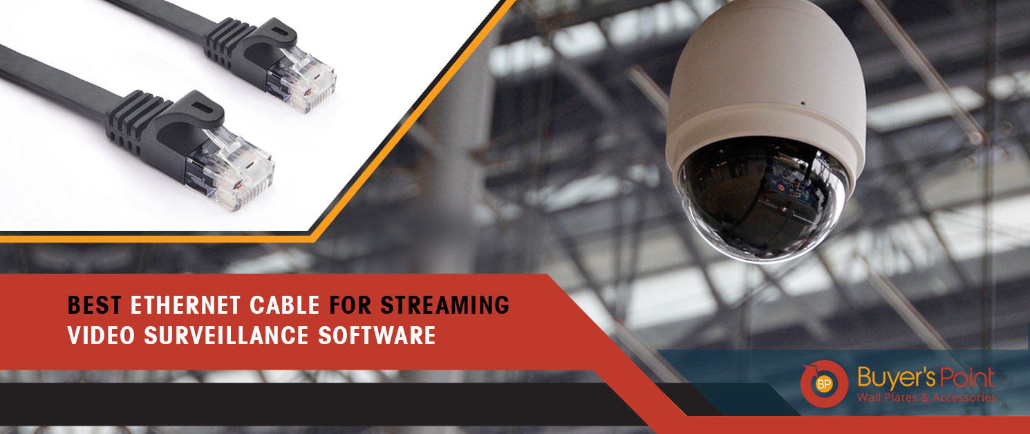 Best Ethernet Cable for Streaming Video Surveillance Software